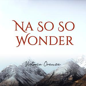 Victoria Orenze - Na so so Wonder
