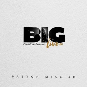 Pastor Mike Jr. - Big: Freedom Session (Live) - EP