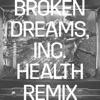 Broken Dreams Inc HEALTH Remix Single