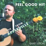 Quiet Local - Feel Good Hit (Live from Appleville)