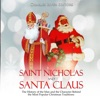 Saint Nicholas and Santa Claus: The History of the Man and the Character Behind the Most Popular Christmas Traditions (Unabridged)