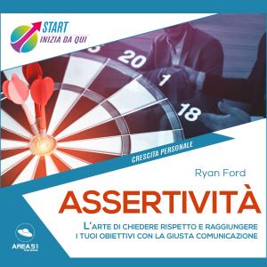 Assertività: L'arte di chiedere rispetto e raggiungere i tuoi obiettivi con la giusta comunicazione