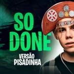 songs like So done (Versão Pisadinha) [feat. The Kid LAROI]