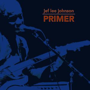 Jef Lee Johnson - Jef Lee Johnson Primer