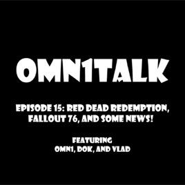 Omn1Talk: Red Dead Redemption 2, Fallout 76, and Some News