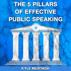 The 5 Pillars of Effective Public Speaking: Your Unrivalled Guide to Presentation Excellence and Public Speaking Confidence (Unabridged)