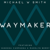 Michael W. Smith - Waymaker (feat. Vanessa Campagna & Madelyn Berry) artwork
