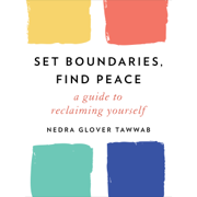 Set Boundaries, Find Peace: A Guide to Reclaiming Yourself (Unabridged)
