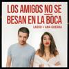 Lasso & Ana Guerra - Los Amigos no se Besan en la Boca portada