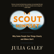 The Scout Mindset: Why Some People See Things Clearly and Others Don't (Unabridged)