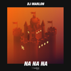 DJ Marlon - Na Na Na (Extended Mix) artwork