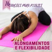 Alongamentos e Flexibilidade - 16 Canções para Pilates, Força e Equilíbrio com a Música para Malhar 2019