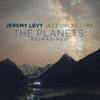 Jeremy Levy Jazz Orchestra - The Planets: Reimagined  artwork