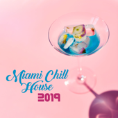 Miami Chill House: 2019 Mix, Summer Beats, Elelctro Vibes