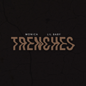 TRENCHES - Monica & Lil Baby