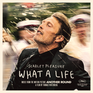 "Scarlet Pleasure - What a Life (From the Motion Picture ""Another Round"")"