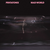 Mad World - Pentatonix