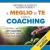 Il meglio di te con il Coaching - Antonella Rizzuto & Alessio Roberti