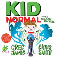 Greg James & Chris Smith - Kid Normal and the Shadow Machine artwork