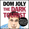 Dom Joly - The Dark Tourist: Sightseeing in the World's Most Unlikely Holiday Destinations (Unabridged) artwork