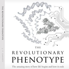 The Revolutionary Phenotype: The Amazing Story of How Life Begins and How It Ends (Unabridged)