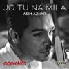 Asim Azhar - Jo Tu Na Mila (Acoustic) artwork