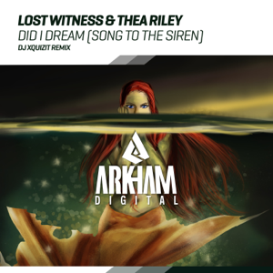 Did I Dream (Song to the Siren) [DJ Xquizit Extended Remix] - Lost Witness & Thea Riley