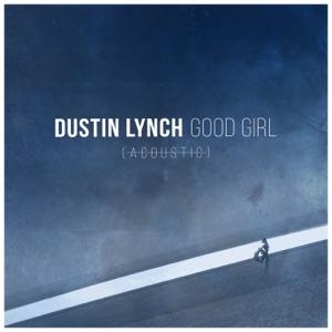 Dustin Lynch - Good Girl (Acoustic)