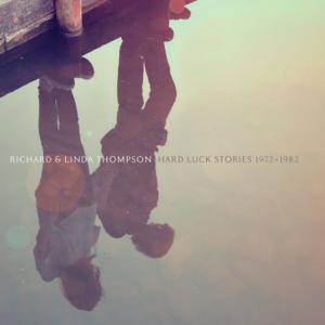Richard & Linda Thompson - Hard Luck Stories (1972 - 1982)