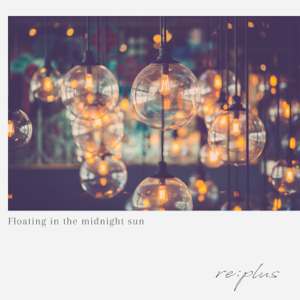 re:plus - Floating in the midnight sun