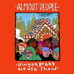 Almost People - Gingerbread House Show (feat. Hallie Bulleit)