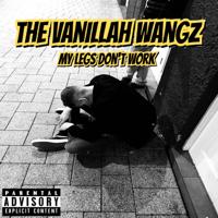 The Vanillah Wangz - My Legs Don't Work artwork