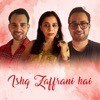 Ishq Zaffrani Hai feat Aditi Paul Single