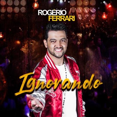 Ignorando - Single - Rogerio Ferrari