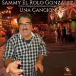 Sammy el Rolo Gonzalez & Orquesta de Richie Gonzalez - Una Canción