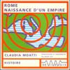 Claudia Moatti - Rome, naissance d'un empire illustration
