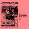 Afflecks Palace - Everything Is an Attempt to Be Human - EP artwork