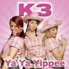 Ya Ya Yippee - K3