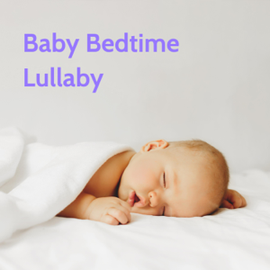 Baby Bedtime Lullaby - Baby Lullabies