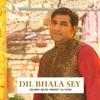 Dil Bhala Sey Single