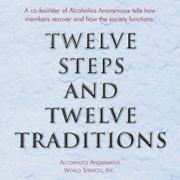 "Twelve Steps and Twelve Traditions: The ""Twelve and Twelve"" - Essential Alcoholics Anonymous Reading (Unabridged)"