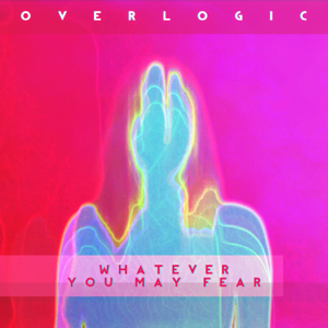 Overlogic - Whatever You May Fear
