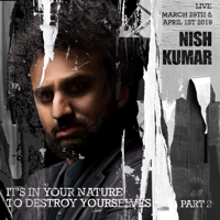 Nish Kumar - It's In Your Nature to Destroy Yourselves, Pt. 2 artwork