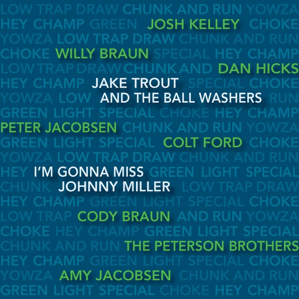 I'm Gonna Miss Johnny Miller (feat. Colt Ford, Josh Kelley, Dan Hicks, Willy Braun, Cody Braun, The Peterson Brothers & Amy Jacobsen) - Single