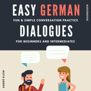 Easy German Dialogues: Fun & Simple Conversation Practice for Beginners And Intermediates (German Edition) (Unabridged)