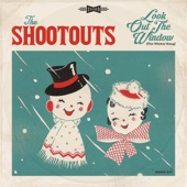The Shootouts - Look out the Window (The Winter Song)