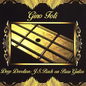 Gino Foti - Deep Devotion: J.S. Bach on Bass Guitar
