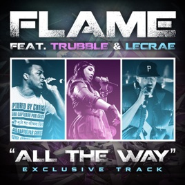 All the Way (feat  Trubble & Lecrae) - Single by Flame