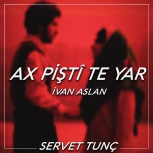 Servet Tunç - Ax Pişti Te Yar feat. İvan Aslan