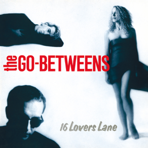 The Go-Betweens - 16 Lovers Lane (Remastered)